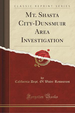 Bog, paperback Mt. Shasta City-Dunsmuir Area Investigation (Classic Reprint) af California Dept of Water Resources