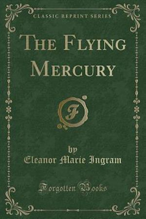 Bog, paperback The Flying Mercury (Classic Reprint) af Eleanor Marie Ingram