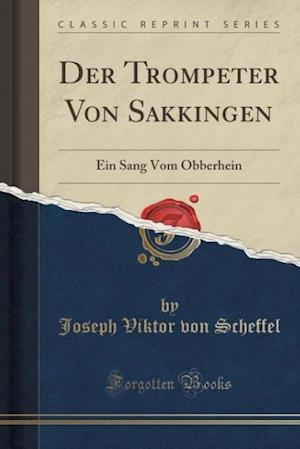 Bog, hæftet Der Trompeter Von Sa¨kkingen: Ein Sang Vom Obberhein (Classic Reprint) af Joseph Viktor Von Scheffel