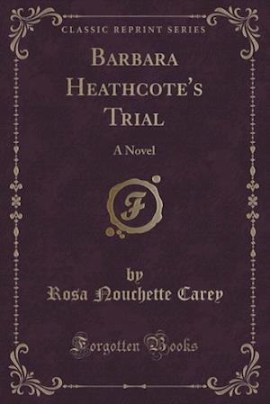 Barbara Heathcote's Trial: A Novel (Classic Reprint)