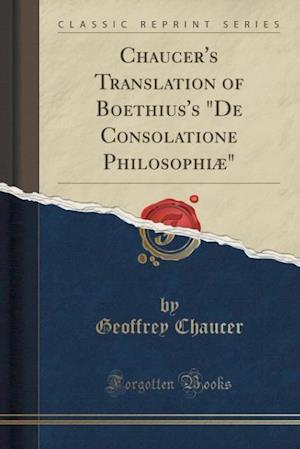 Chaucer's Translation of Boethius's de Consolatione Philosophiae (Classic Reprint)