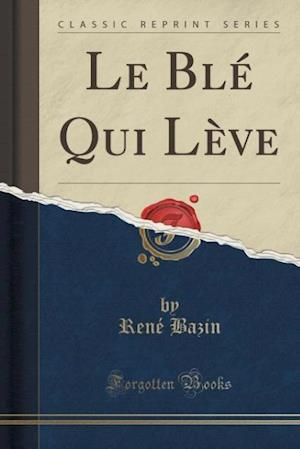 Le Blé Qui Lève (Classic Reprint)