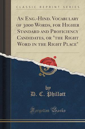 Bog, paperback An Eng.-Hind. Vocabulary of 3000 Words, for Higher Standard and Proficiency Candidates, or the Right Word in the Right Place (Classic Reprint) af D. C. Phillott