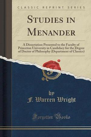 Bog, hæftet Studies in Menander: A Dissertation Presented to the Faculty of Princeton University in Candidacy for the Degree of Doctor of Philosophy (Department o af F. Warren Wright