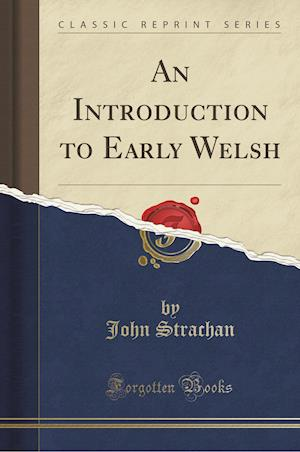 Bog, hæftet An Introduction to Early Welsh (Classic Reprint) af John Strachan