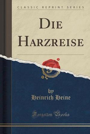 Bog, paperback Die Harzreise (Classic Reprint) af Heinrich Heine