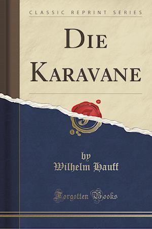 Bog, hæftet Die Karavane (Classic Reprint) af Wilhelm Hauff