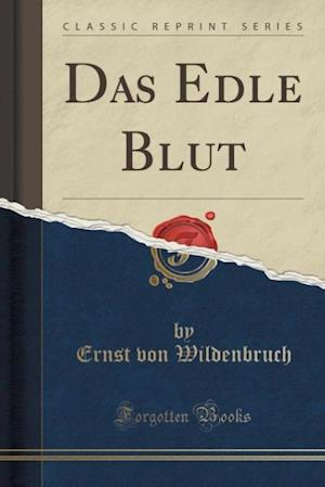 Bog, paperback Das Edle Blut (Classic Reprint) af Ernst Von Wildenbruch