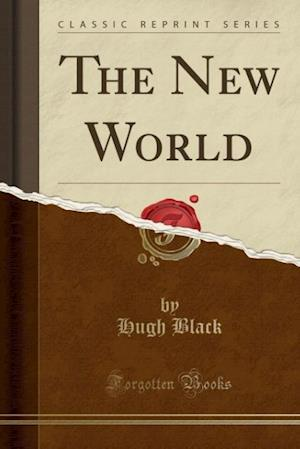 Bog, hæftet The New World (Classic Reprint) af Hugh Black