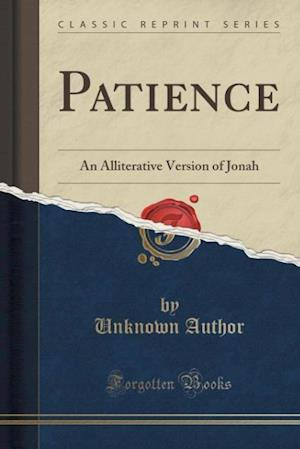 Bog, hæftet Patience: An Alliterative Version of Jonah (Classic Reprint) af Unknown Author