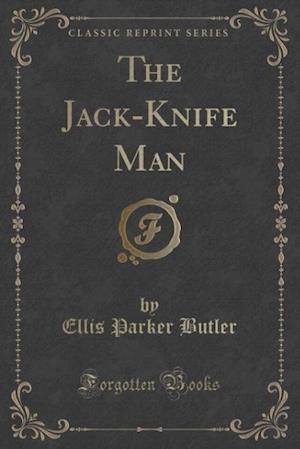 Bog, hæftet The Jack-Knife Man (Classic Reprint) af Ellis Parker Butler