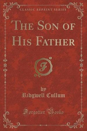 Bog, hæftet The Son of His Father (Classic Reprint) af Ridgwell Cullum