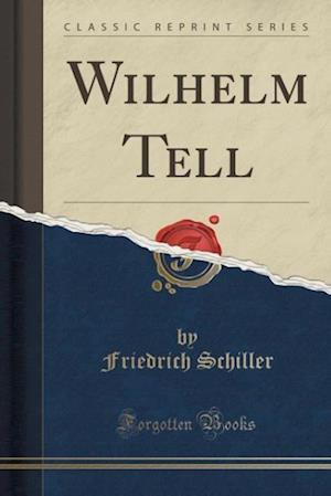 Bog, hæftet Wilhelm Tell (Classic Reprint) af Friedrich Schiller