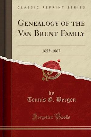 Bog, hæftet Genealogy of the Van Brunt Family: 1653-1867 (Classic Reprint) af Teunis G. Bergen