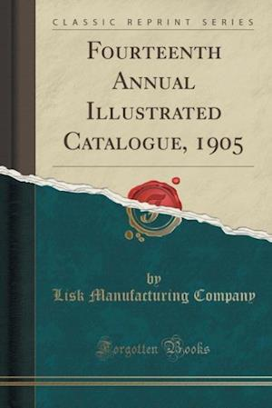 Bog, hæftet Fourteenth Annual Illustrated Catalogue, 1905 (Classic Reprint) af Lisk Manufacturing Company