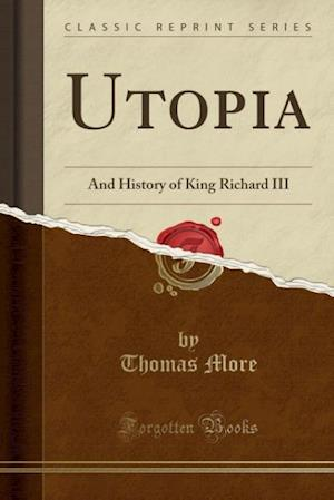Bog, hæftet Utopia: And History of King Richard III (Classic Reprint) af Thomas More