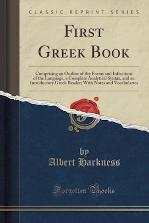 Bog, hæftet First Greek Book: Comprising an Outline of the Forms and Inflections of the Language, a Complete Analytical Syntax, and an Introductory Greek Reader; af Albert Harkness