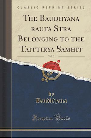 Bog, paperback The Baudh Yana Rauta S Tra Belonging to the Taittir YA Samhit, Vol. 2 (Classic Reprint) af Baudh Yana Baudh Yana