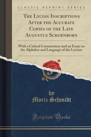 Bog, hæftet The Lycian Inscriptions After the Accurate Copies of the Late Augustus Schoenborn: With a Critical Commentary and an Essay on the Alphabet and Languag af Moriz Schmidt