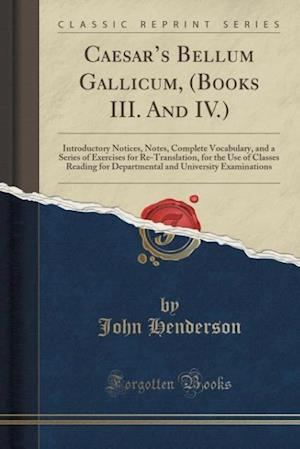 Bog, hæftet Caesar's Bellum Gallicum, (Books III. And IV.): Introductory Notices, Notes, Complete Vocabulary, and a Series of Exercises for Re-Translation, for th af John Henderson