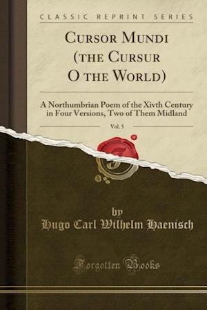 Bog, hæftet Cursor Mundi (the Cursur O the World), Vol. 5: A Northumbrian Poem of the Xivth Century in Four Versions, Two of Them Midland (Classic Reprint) af Hugo Carl Wilhelm Haenisch