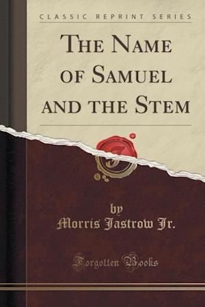 Bog, paperback The Name of Samuel and the Stem (Classic Reprint) af Morris Jastrow Jr