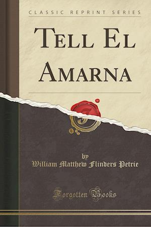 Bog, paperback Tell El Amarna (Classic Reprint) af William Matthew Flinders Petrie