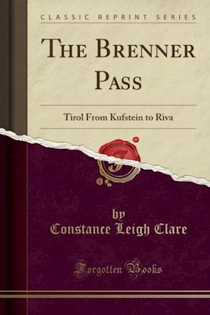 Bog, hæftet The Brenner Pass: Tirol From Kufstein to Riva (Classic Reprint) af Constance Leigh Clare