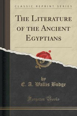 Bog, paperback The Literature of the Ancient Egyptians (Classic Reprint) af E. A. Wallis Budge