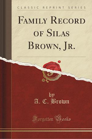Bog, hæftet Family Record of Silas Brown, Jr. (Classic Reprint) af A. C. Brown