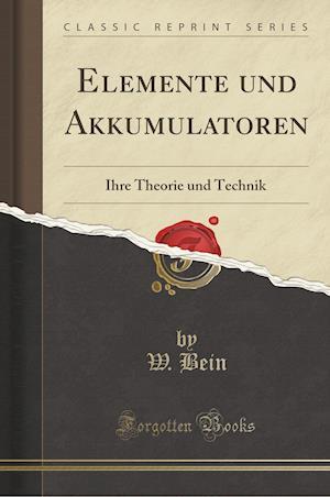Bog, paperback Elemente Und Akkumulatoren af W. Bein