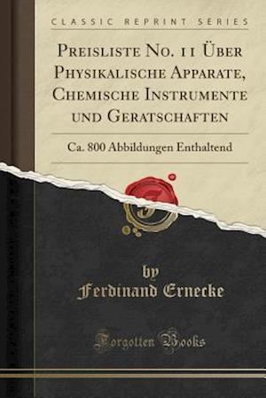 Bog, paperback Preisliste No. 11 Uber Physikalische Apparate, Chemische Instrumente Und Geratschaften af Ferdinand Ernecke