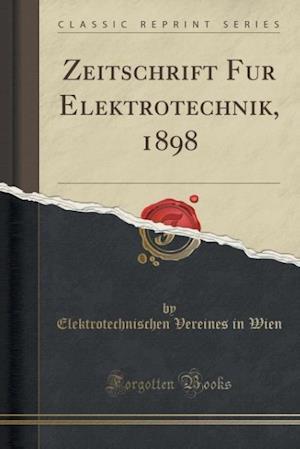 Bog, paperback Zeitschrift Fur Elektrotechnik, 1898 (Classic Reprint) af Elektrotechnischen Vereines in Wien