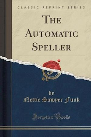 The Automatic Speller (Classic Reprint)