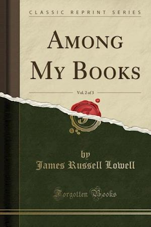 Bog, hæftet Among My Books, Vol. 2 of 3 (Classic Reprint) af James Russell Lowell
