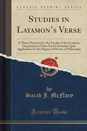 Bog, hæftet Studies in Layamon's Verse: A Thesis Presented to the Faculty of the Graduate Department of New York University Upon Application for the Degree of Doc af Sarah J. McNary