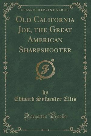 Bog, paperback Old California Joe, the Great American Sharpshooter (Classic Reprint) af Edward Sylvester Ellis