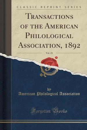Bog, hæftet Transactions of the American Philological Association, 1892, Vol. 23 (Classic Reprint) af American Philological Association