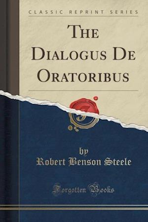 Bog, hæftet The Dialogus De Oratoribus (Classic Reprint) af Robert Benson Steele