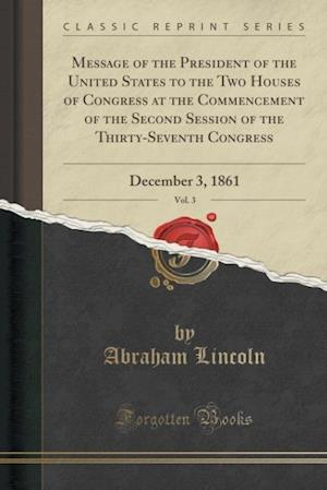 Bog, paperback Message of the President of the United States to the Two Houses of Congress at the Commencement of the Second Session of the Thirty-Seventh Congress, af Abraham Lincoln