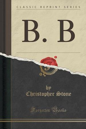 Bog, paperback B. B (Classic Reprint) af Christopher Stone