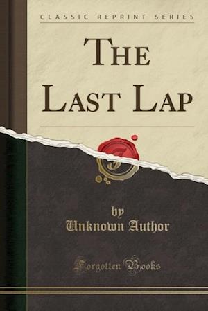 Bog, hæftet The Last Lap (Classic Reprint) af Unknown Author