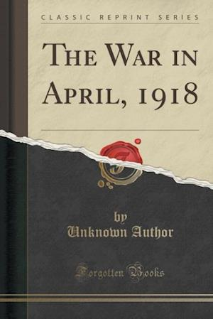 Bog, paperback The War in April, 1918 (Classic Reprint) af Unknown Author