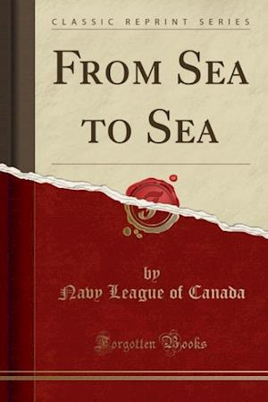 Bog, paperback From Sea to Sea (Classic Reprint) af Navy League of Canada