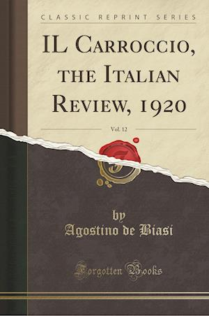 Bog, paperback Il Carroccio, the Italian Review, 1920, Vol. 12 (Classic Reprint) af Agostino De Biasi