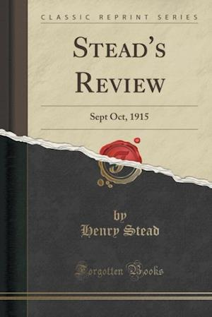 Stead's Review: Sept Oct, 1915 (Classic Reprint)