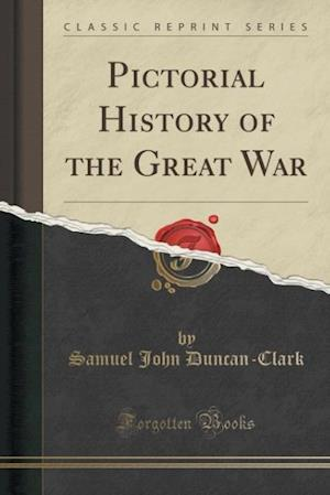 Pictorial History of the Great War (Classic Reprint)
