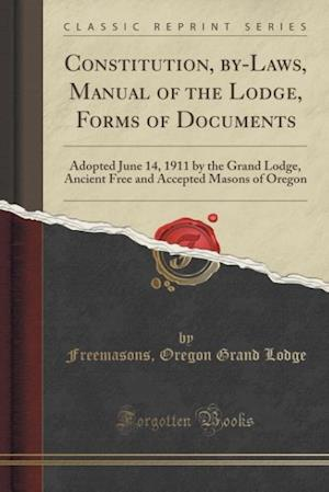 Bog, paperback Constitution, By-Laws, Manual of the Lodge, Forms of Documents af Freemasons Oregon Grand Lodge