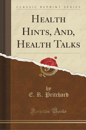 Bog, hæftet Health Hints, And, Health Talks (Classic Reprint) af E. R. Pritchard