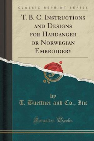 T. B. C. Instructions and Designs for Hardanger or Norwegian Embroidery (Classic Reprint)